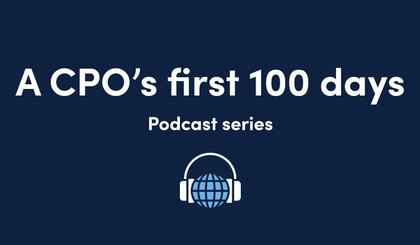 A CPO's first 100 days - Podcast series